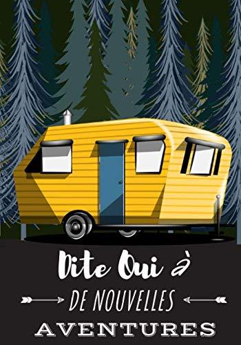 Dite Oui à De Nouvelles Aventures: Carnet de Voyage Camping Car | Journal de bord Caravane | Noter L'itinéraire, destination, couts, terrain, ... | idée Cadeau pour Globetrotteur et Campeur.