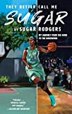 They Better Call Me Sugar: My Journey from the Hood to the Hardwood