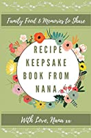 Recipe Keepsake Book From Nana: Create Your Own Recipe Book