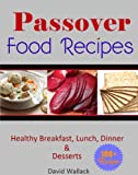 Passover Cookbook: Over 130 Healthy Jewish Food Recipes For Breakfast, Lunch, Dinner and Dessert Recipes (Passover...