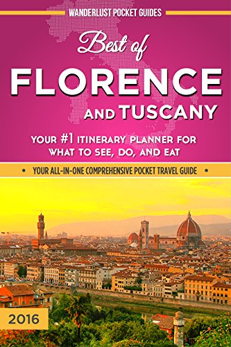 Florence Travel Guide: Best of Florence and Tuscany - Your #1 Itinerary Planner for What to See, Do, and Eat in Florence and Tuscany, Italy (Florence Travel ... Travel Guides Book 3) (English Edition)