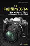 The Fujifilm X-T4: 150 X-Pert Tips to Get the Most Out of Your Camera