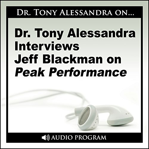 Dr. Tony Alessandra Interviews Jeff Blackman on Peak Performance cover art