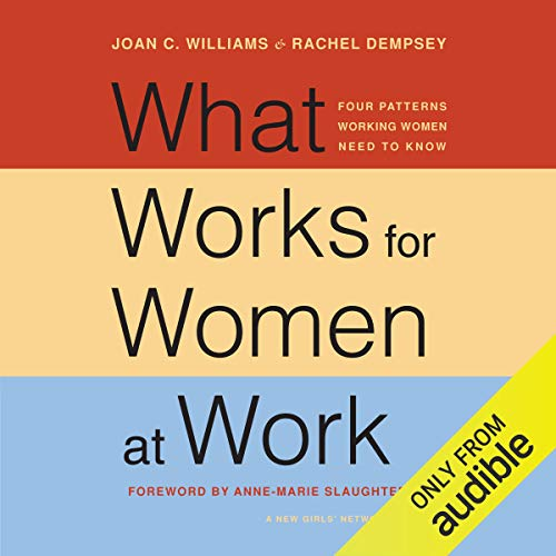 What Works for Women at Work Audiobook By Joan C. Williams,                                                                                        Anne-Marie Slaughter,                                                                                        Rachel Dempsey cover art