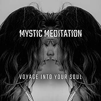 Mystic Meditation Voyage into Your Soul: 2020 Fresh Ambient Music for Deepest Meditation, Contemplation and Yoga Session