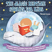 The Magic Bedtime Stories for Kids: A Complete Collection of Bedtime Stories to Help Your Children Fall Asleep and Relax. Easy to Read Fantastic Stories to Dream about for All Ages