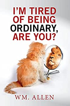 I'm Tired of Being Ordinary, Are You? by [Wm. Allen]