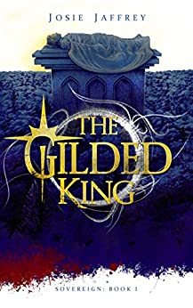 The Gilded King: Gripping new YA Fantasy set in post-apocalyptic Europe (Sovereign Book 1) by [Josie Jaffrey]