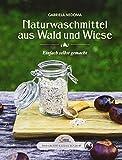 Das große kleine Buch: Naturwaschmmittel aus Wald und Wiese: Einfach selbst gemacht
