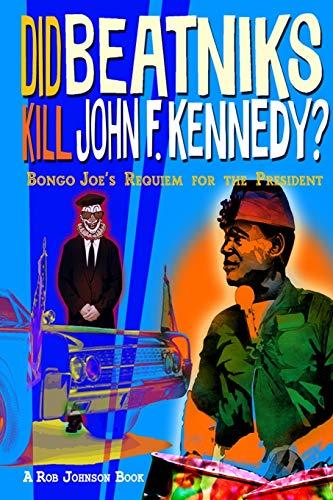 Did Beatniks Kill John F. Kennedy?: Bongo Joe's Requiem for the President
