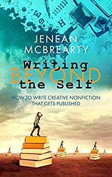 Writing Beyond the Self: How to Write Creative Nonfiction That Gets Published by [Jenean McBrearty]