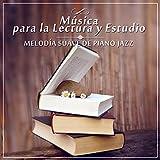 Música para la Lectura y Estudio - Melodía Suave de Piano Jazz & Música de Relajacion y Serenidad, Concentracion, Pensamiento Positivo