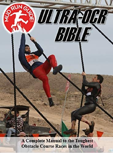 Mud Run Guide's Ultra- Obstacle Course Racing Bible: A Complete Manual to the Toughest OCRs in the World