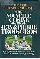 The nouvelle cuisine of Jean & Pierre Troisgros 0688033318 Book Cover