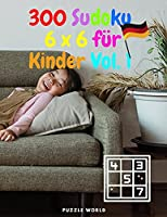 300 6 x 6 Sudoku fuer Kinder Vol.1
