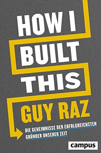 How I Built This: Die Geheimnisse der erfolgreichsten Gründer unserer Zeit (German Edition)