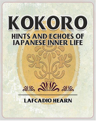 Kokoro: Hints and Echoes of Japanese Inner Lifeの詳細を見る
