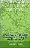 FERTILIZACIÓN EN EL CULTIVO DE SOYA: Influencia de la fertilización nitrogenada en el cultivo de soya (Glycine max L.)