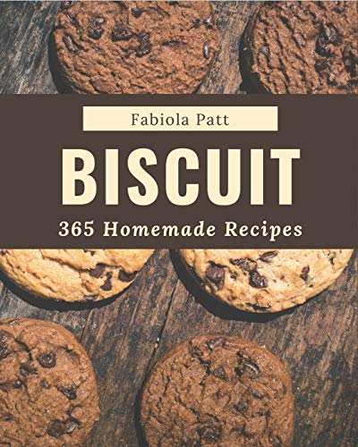 365 Homemade Biscuit Recipes: A Highly Recommended Biscuit Cookbook
