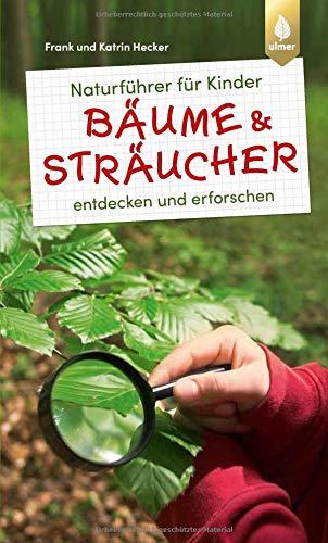 Naturführer für Kinder: Bäume und Sträucher: entdecken und erforschen