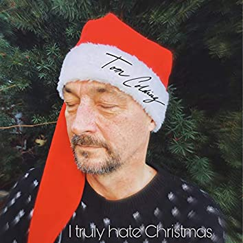 I Truly Hate Christmas