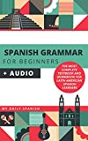 Spanish Grammar for Beginners + Audio: The Most Complete Textbook and Workbook For Latin American Spanish...