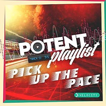 Potent Playlist - Pick Up The Pace