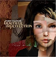 Beautiful Imperfection by FORT PASTOR