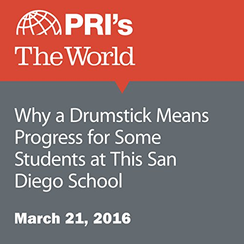 Why a Drumstick Means Progress for Some Students at This San Diego School audiobook cover art