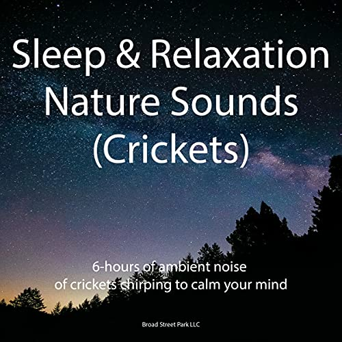 Sleep & Relaxation Nature Sounds (Crickets): 6-Hours of Ambient Noise of Crickets Chirping at Night to Calm Your Mind