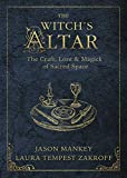 The Witch's Altar: The Craft, Lore & Magick of Sacred Space (The Witch's Tools Series, 7)