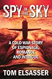 Spy in the Sky: A Cold War Story of Espionage, Romance and Intrigue
