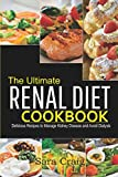 The Ultimate renal diet cookbook: Delicious Recipes to Manage Kidney Disease and Avoid Dialysis