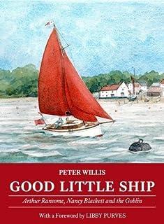Good Little Ship: Arthur Ransome, Nancy Blackett and the Goblin