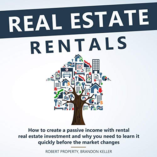 Real Estate Rentals: How to Create a Passive Income with Rental Real Estate Investment and Why You Need to Learn It Quickly Before the Market Changes audiobook cover art