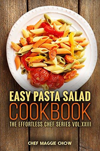 Easy Pasta Salad Cookbook (Pasta Salad Cookbook, Pasta Salad Recipes, Pasta Salad, Pasta Salad Cooking, Easy Pasta Salad Recipes 1) by [Chef Maggie Chow]