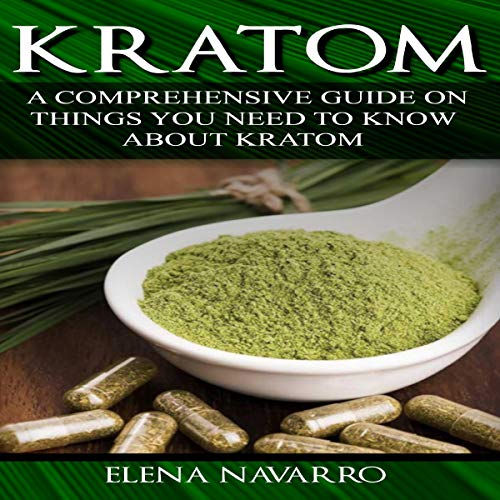Kratom: A Comprehensive Guide on Things you Need to Know About Kratom audiobook cover art