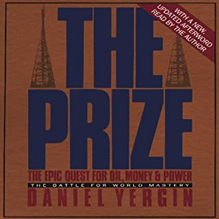 The Prize     The Epic Quest for Oil, Money & Power              By:                                                                                                                                 Daniel Yergin                               Narrated by:                                                                                                                                 Bob Jamieson                      Length: 2 hrs and 51 mins     490 ratings     Overall 3.8
