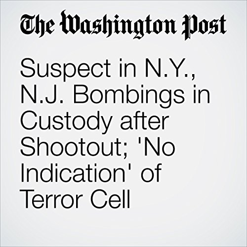 Suspect in N.Y., N.J. Bombings in Custody after Shootout; 'No Indication' of Terror Cell audiobook cover art