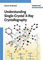 Understanding Single-Crystal X-Ray Crystallography by Dennis W. Bennett(2010-03-08)