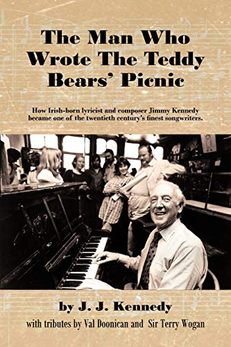 The Man Who Wrote The Teddy Bears' Picnic: How Irish-born lyricist and composer Jimmy Kennedy became one of the twentieth century's finest songwriters.