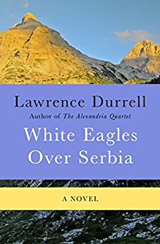 White Eagles Over Serbia: A Novel by [Lawrence Durrell]