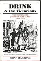 Drink and the Victorians: The Temperance Question in England, 1815-1872
