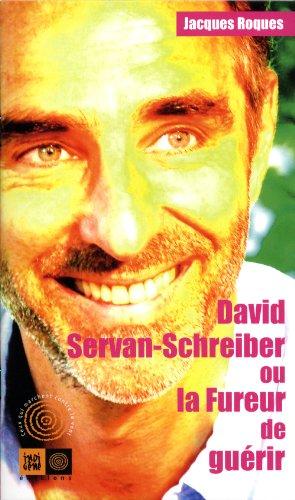 David Servan-Schreiber ou la Fureur de guérir