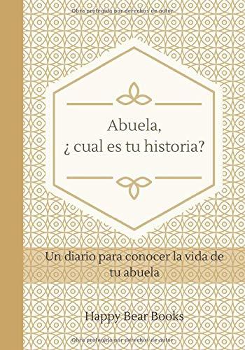 Abuela, ¿ cual es tu historia?: Un diario para conocer la vida de tu abuela