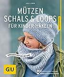 Mützen, Schals & Loops für Kinder häkeln: Kombinieren nach Lust und Laune (GU Kreativratgeber)
