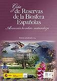 GUÍA DE RESERVAS DE LA BIOSFERA ESPAÑOLAS: Armonía hombre-naturaleza