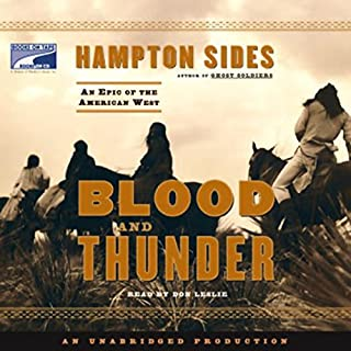 Blood and Thunder     An Epic of the American West              By:                                                                                                                                 Hampton Sides                               Narrated by:                                                                                                                                 Don Leslie                      Length: 20 hrs and 56 mins     1,167 ratings     Overall 4.5