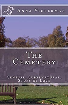 The Cemetery: A Sensual, Supernatural Story of Love (English Edition) de [Anna Vickerman]