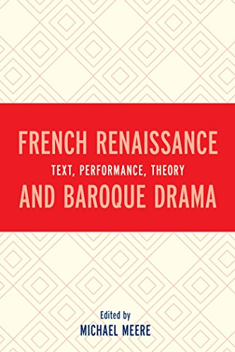 French Renaissance and Baroque Drama: Text, Performance, Theory (English Edition)